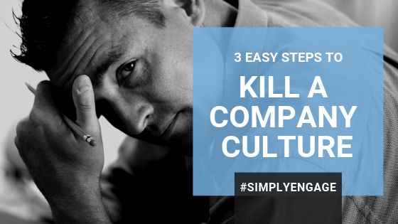 Blog Title: 3 easy steps to kill a company culture.