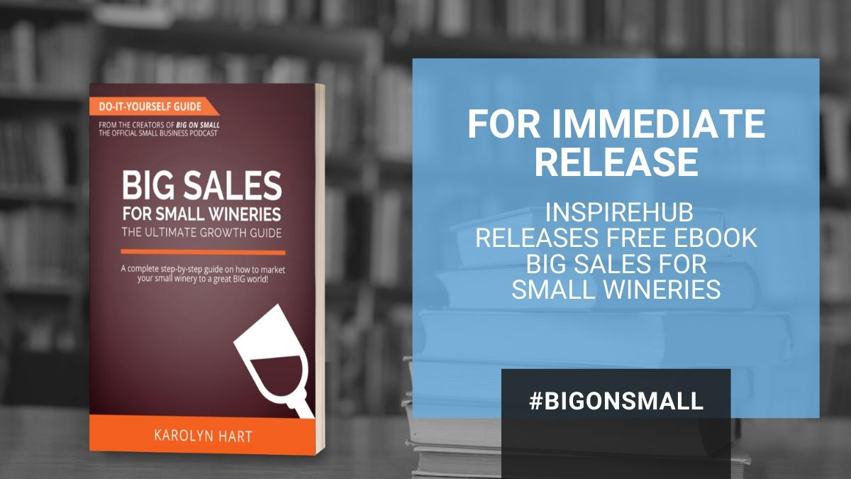 Press Release -  InspireHUB Releases Free eBook Big Sales for Small Wineries