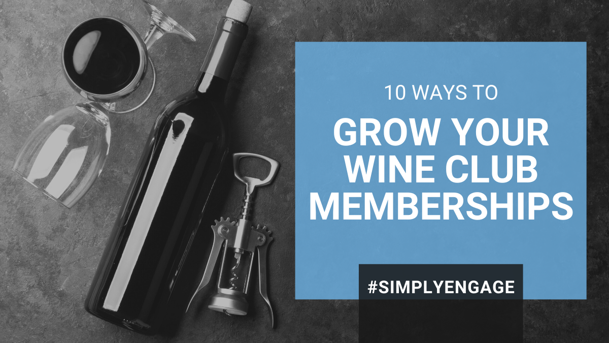 BLOG - 10 Ways to Grow Your Wine Club Memberships