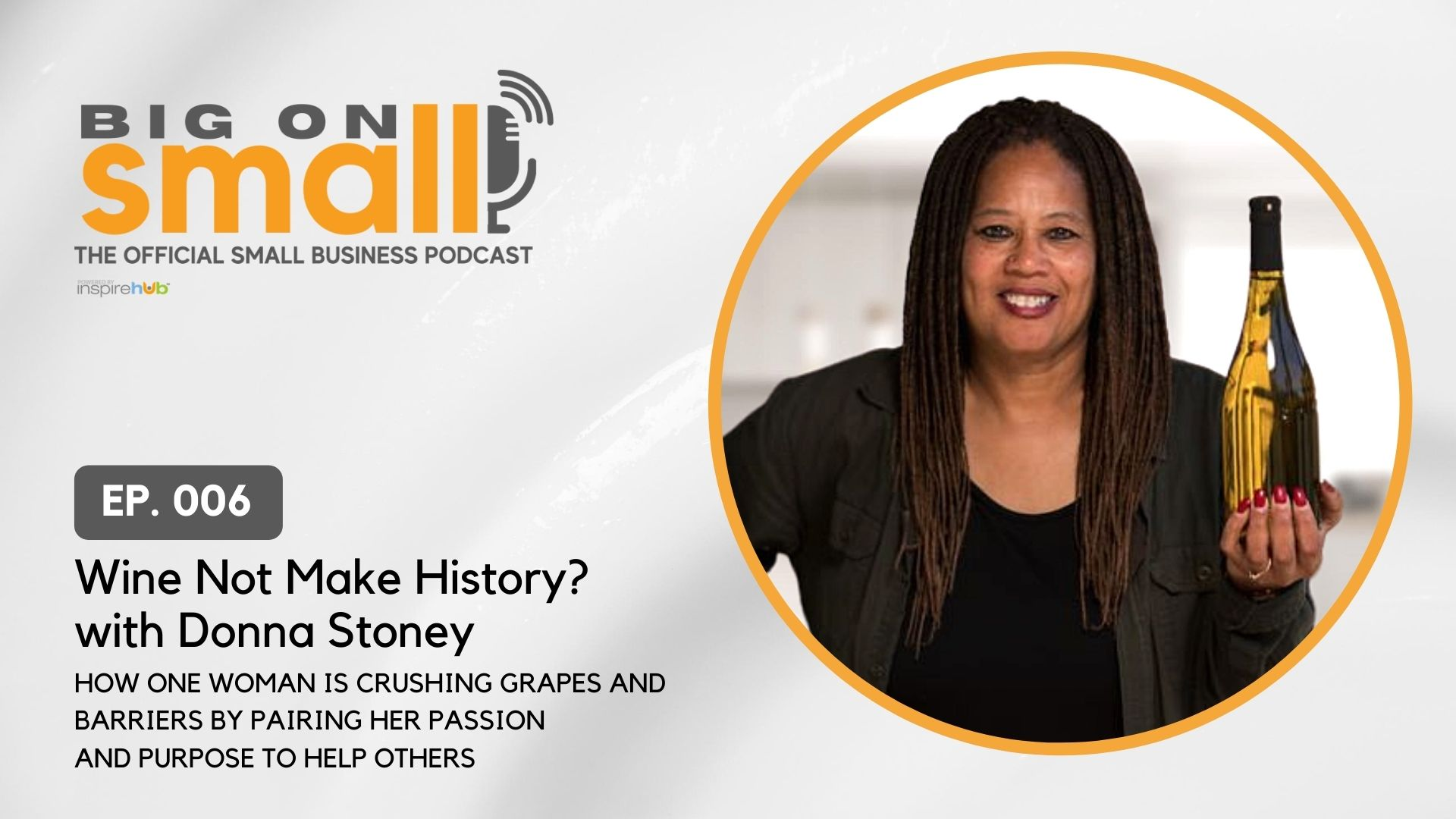 Big on Small Podcast Episode 6: Wine Not Make History? With Donna Stoney