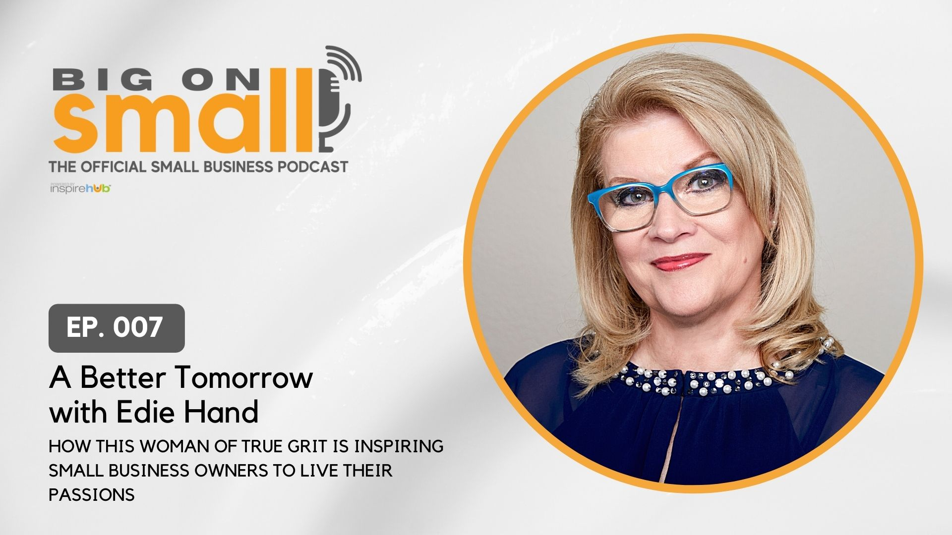 Edie Hand knows a thing or two about small businesses and true grit and shares them in Big on Small podcast episode 7.