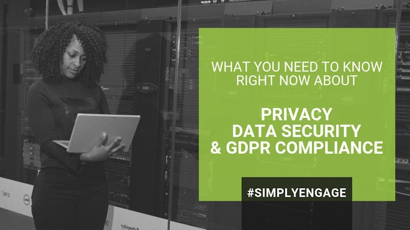 What You Need to Know Right Now about Privacy, Data Security and GDPR Compliance