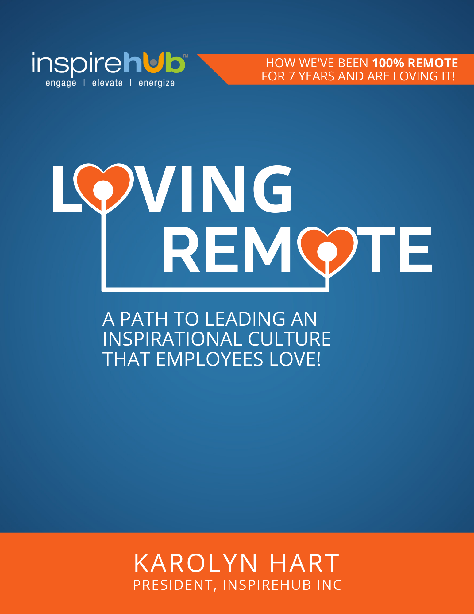 Loving Remote: a Path to Leading an Inspirational Culture that Employees Love!