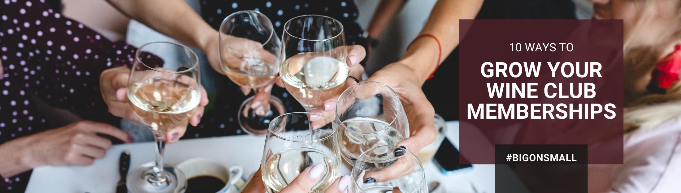 10 Ways to GROW Your Wine Club Memberships
